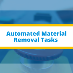 Automated Material Removal Tasks
