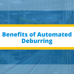 Benefits of Automated Deburring