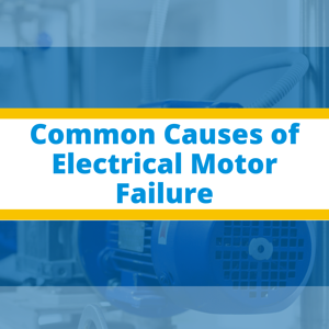 Causes of Electrical Motor Failure
