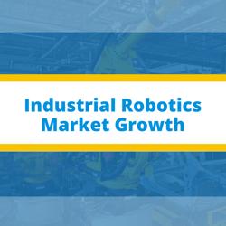 Industrial Robotics Market Growth