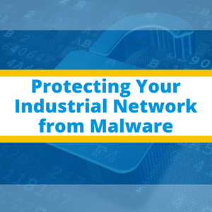 Protecting Your Industrial Network from Malware