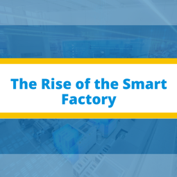 The Rise of the Smart Factory
