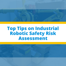 Top Tips on Industrial Robotic Safety Risk Assessment
